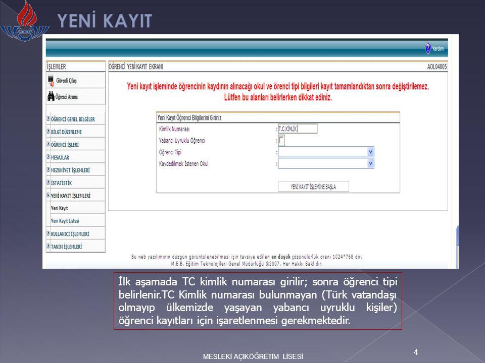 4 İlk aşamada TC kimlik numarası girilir; sonra öğrenci tipi belirlenir.TC Kimlik numarası bulunmayan (Türk vatandaşı olmayıp ülkemizde yaşayan yabanc