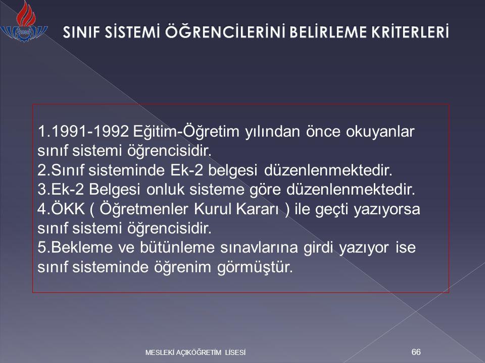 MESLEKİ AÇIKÖĞRETİM LİSESİ 66 1.1991-1992 Eğitim-Öğretim yılından önce okuyanlar sınıf sistemi öğrencisidir. 2.Sınıf sisteminde Ek-2 belgesi düzenlenm