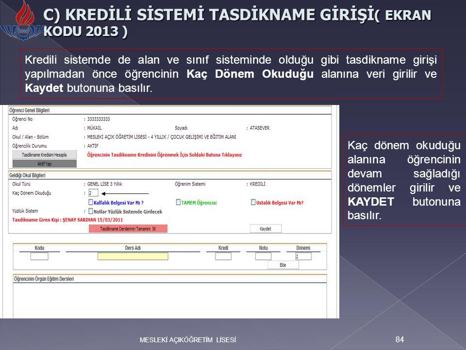 MESLEKİ AÇIKÖĞRETİM LİSESİ 84 C) KREDİLİ SİSTEMİ TASDİKNAME GİRİŞİ ( EKRAN KODU 2013 ) Kredili sistemde de alan ve sınıf sisteminde olduğu gibi tasdik