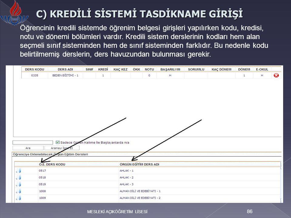 MESLEKİ AÇIKÖĞRETİM LİSESİ 86 C) KREDİLİ SİSTEMİ TASDİKNAME GİRİŞİ Öğrencinin kredili sistemde öğrenim belgesi girişleri yapılırken kodu, kredisi, not