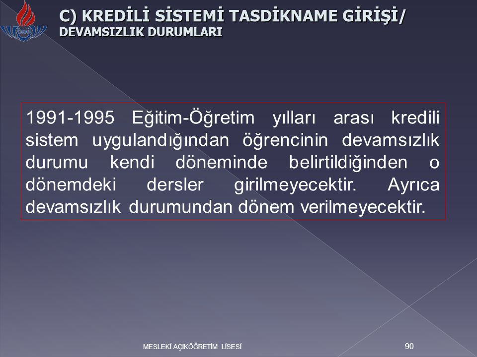 MESLEKİ AÇIKÖĞRETİM LİSESİ 90 C) KREDİLİ SİSTEMİ TASDİKNAME GİRİŞİ/ DEVAMSIZLIK DURUMLARI 1991-1995 Eğitim-Öğretim yılları arası kredili sistem uygula
