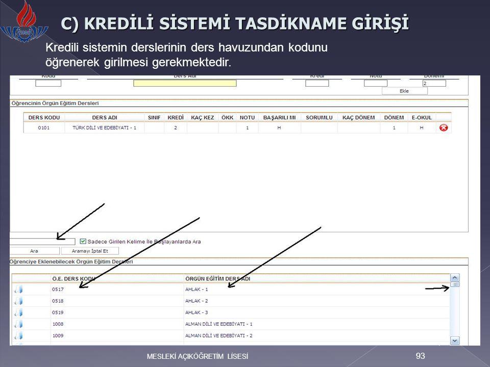 MESLEKİ AÇIKÖĞRETİM LİSESİ 93 C) KREDİLİ SİSTEMİ TASDİKNAME GİRİŞİ Kredili sistemin derslerinin ders havuzundan kodunu öğrenerek girilmesi gerekmekted