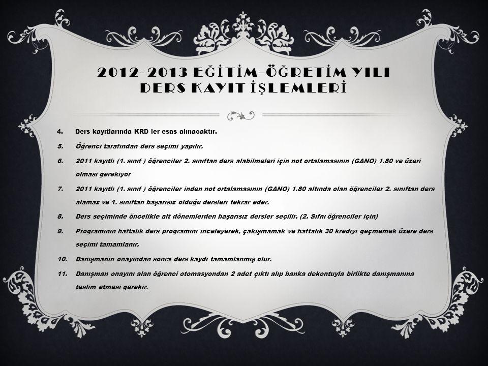 2012-2013 E Ğİ T İ M-Ö Ğ RET İ M YILI DERS KAYIT İŞ LEMLER İ 4.Ders kayıtlarında KRD ler esas alınacaktır. 5.Öğrenci tarafından ders seçimi yapılır. 6
