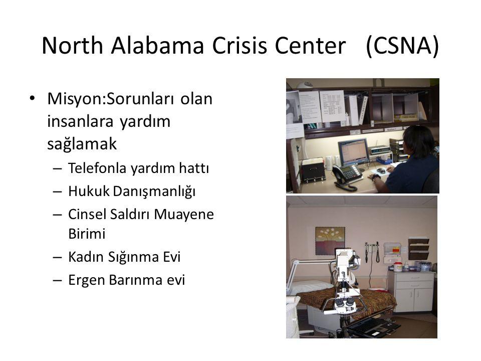 North Alabama Crisis Center (CSNA) • Misyon:Sorunları olan insanlara yardım sağlamak – Telefonla yardım hattı – Hukuk Danışmanlığı – Cinsel Saldırı Muayene Birimi – Kadın Sığınma Evi – Ergen Barınma evi