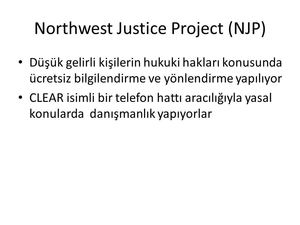 Northwest Justice Project (NJP) • Düşük gelirli kişilerin hukuki hakları konusunda ücretsiz bilgilendirme ve yönlendirme yapılıyor • CLEAR isimli bir telefon hattı aracılığıyla yasal konularda danışmanlık yapıyorlar