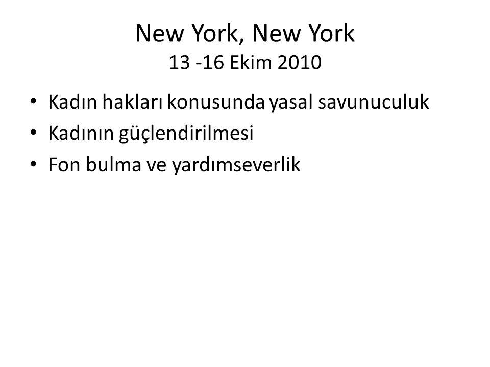 New York, New York 13 -16 Ekim 2010 • Kadın hakları konusunda yasal savunuculuk • Kadının güçlendirilmesi • Fon bulma ve yardımseverlik