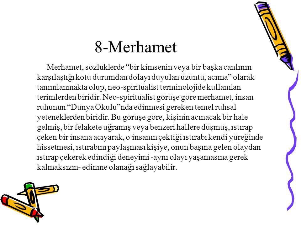 """8-Merhamet Merhamet, sözlüklerde """"bir kimsenin veya bir başka canlının karşılaştığı kötü durumdan dolayı duyulan üzüntü, acıma"""" olarak tanımlanmakta o"""