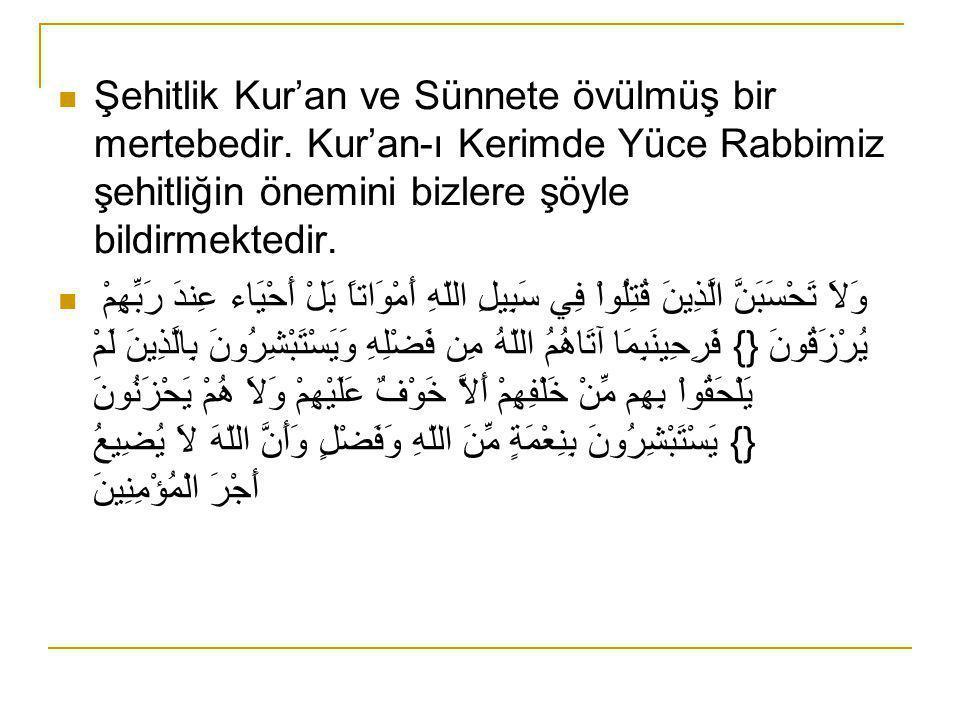  Şehitlik Kur'an ve Sünnete övülmüş bir mertebedir.