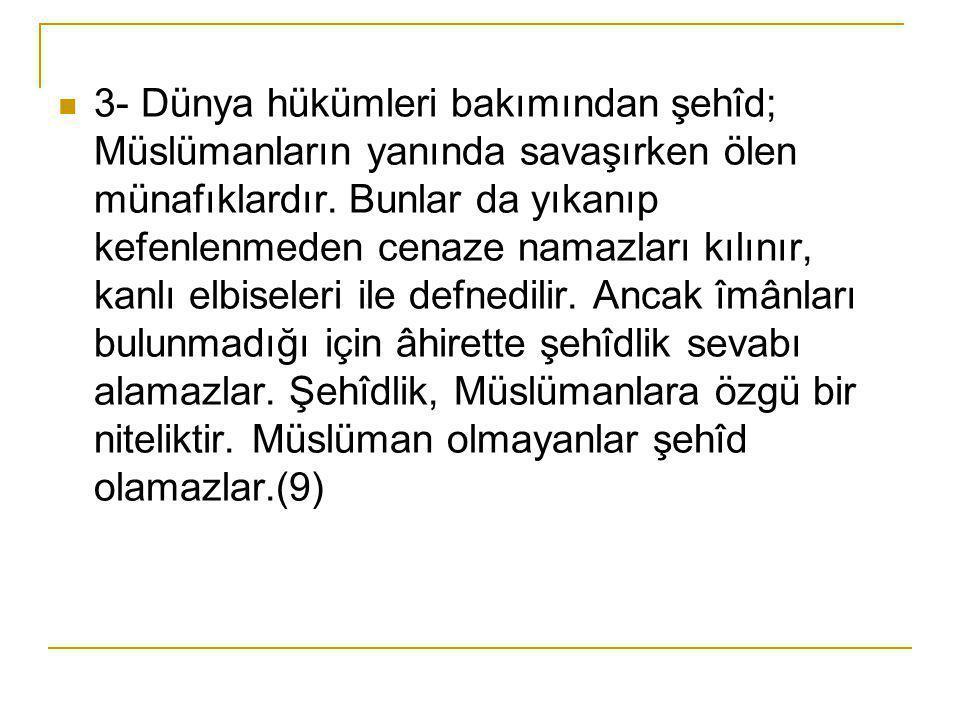  3- Dünya hükümleri bakımından şehîd; Müslümanların yanında savaşırken ölen münafıklardır.