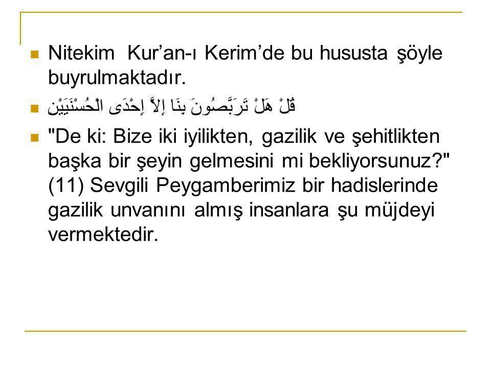  Nitekim Kur'an-ı Kerim'de bu hususta şöyle buyrulmaktadır.