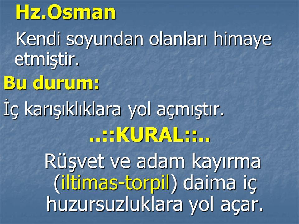 Hz.Osman Hz.Osman Kendi soyundan olanları himaye etmiştir. Kendi soyundan olanları himaye etmiştir. Bu durum: İç karışıklıklara yol açmıştır...::KURAL