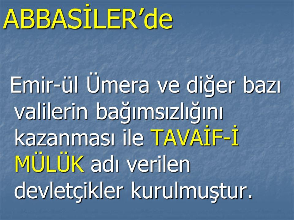 ABBASİLER'de Emir-ül Ümera ve diğer bazı valilerin bağımsızlığını kazanması ile TAVAİF-İ MÜLÜK adı verilen devletçikler kurulmuştur. Emir-ül Ümera ve