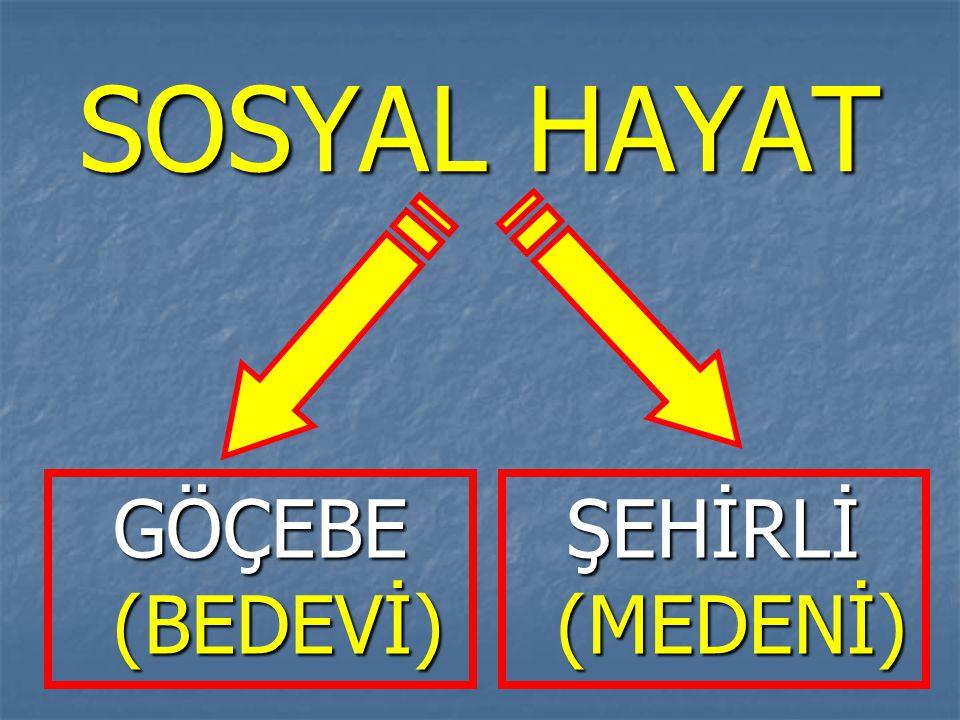 SOSYAL HAYAT GÖÇEBE (BEDEVİ) ŞEHİRLİ (MEDENİ)