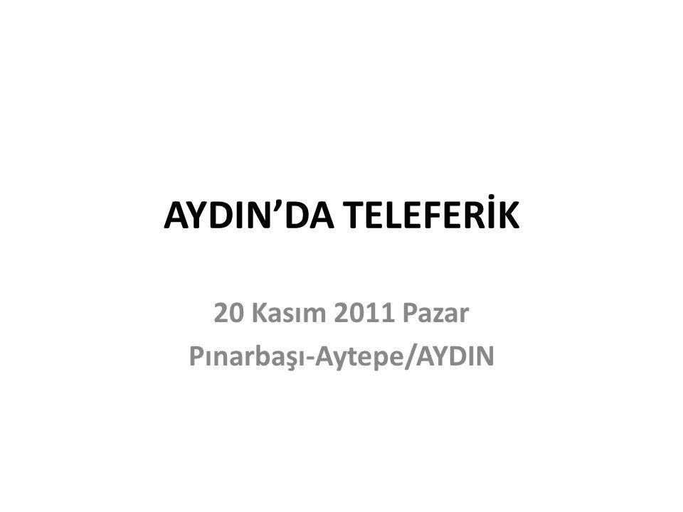 AYDIN'DA TELEFERİK 20 Kasım 2011 Pazar Pınarbaşı-Aytepe/AYDIN