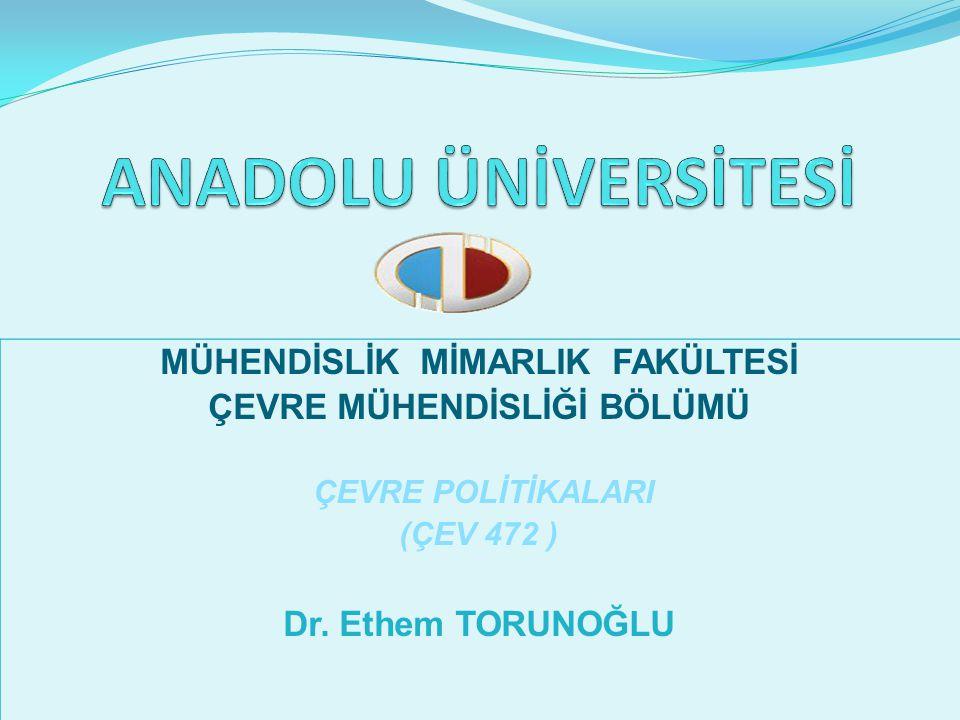 MÜHENDİSLİK MİMARLIK FAKÜLTESİ ÇEVRE MÜHENDİSLİĞİ BÖLÜMÜ ÇEVRE POLİTİKALARI (ÇEV 472 ) Dr. Ethem TORUNOĞLU