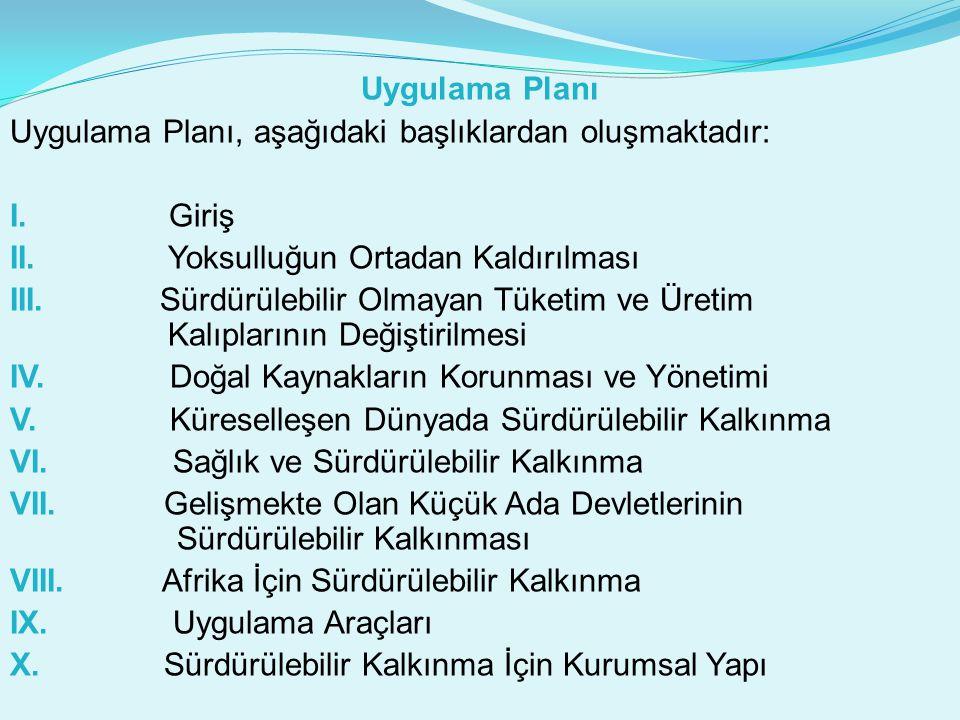 Uygulama Planı Uygulama Planı, aşağıdaki başlıklardan oluşmaktadır: I. Giriş II. Yoksulluğun Ortadan Kaldırılması III. Sürdürülebilir Olmayan Tüketim