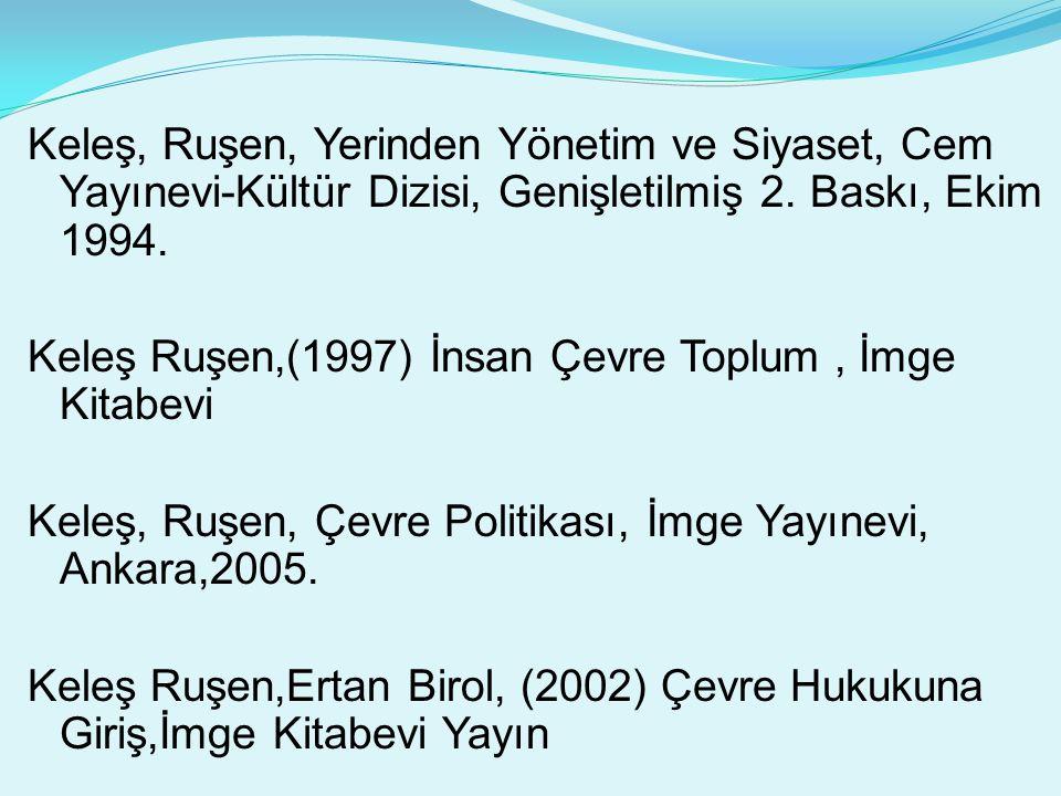 Keleş, Ruşen, Yerinden Yönetim ve Siyaset, Cem Yayınevi-Kültür Dizisi, Genişletilmiş 2. Baskı, Ekim 1994. Keleş Ruşen,(1997) İnsan Çevre Toplum, İmge