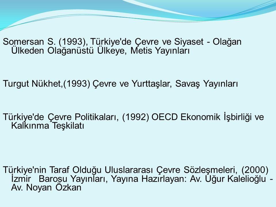 Somersan S. (1993), Türkiye'de Çevre ve Siyaset - Olağan Ülkeden Olağanüstü Ülkeye, Metis Yayınları Turgut Nükhet,(1993) Çevre ve Yurttaşlar, Savaş Ya