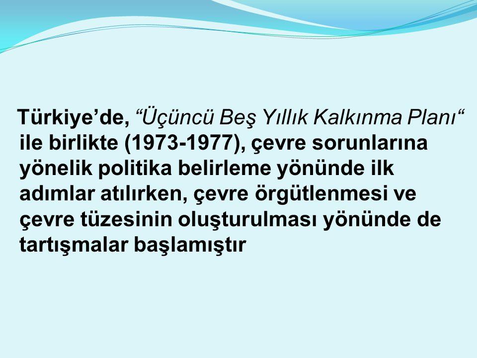 """Türkiye'de, """"Üçüncü Beş Yıllık Kalkınma Planı"""" ile birlikte (1973-1977), çevre sorunlarına yönelik politika belirleme yönünde ilk adımlar atılırken, ç"""