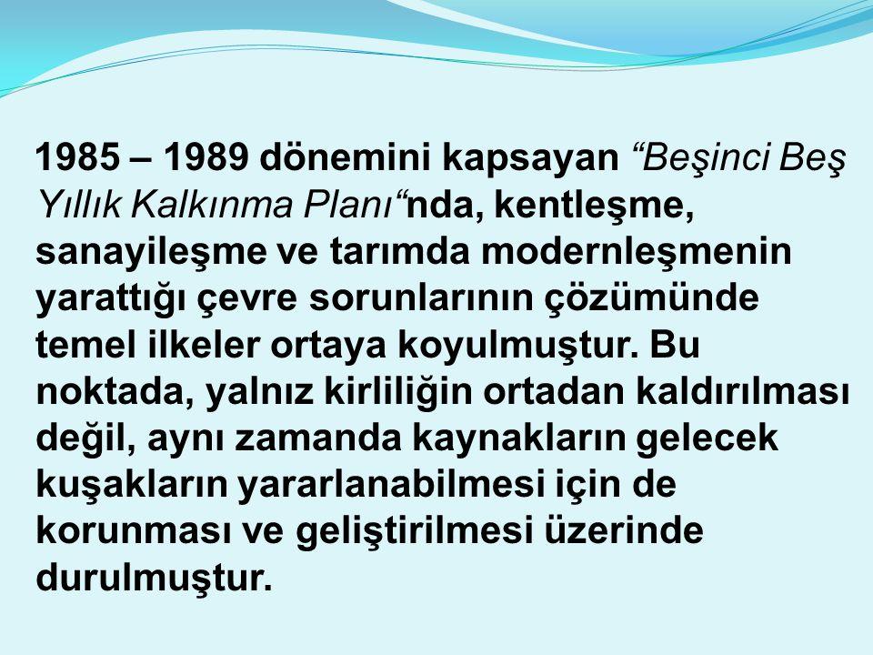 """1985 – 1989 dönemini kapsayan """"Beşinci Beş Yıllık Kalkınma Planı""""nda, kentleşme, sanayileşme ve tarımda modernleşmenin yarattığı çevre sorunlarının çö"""