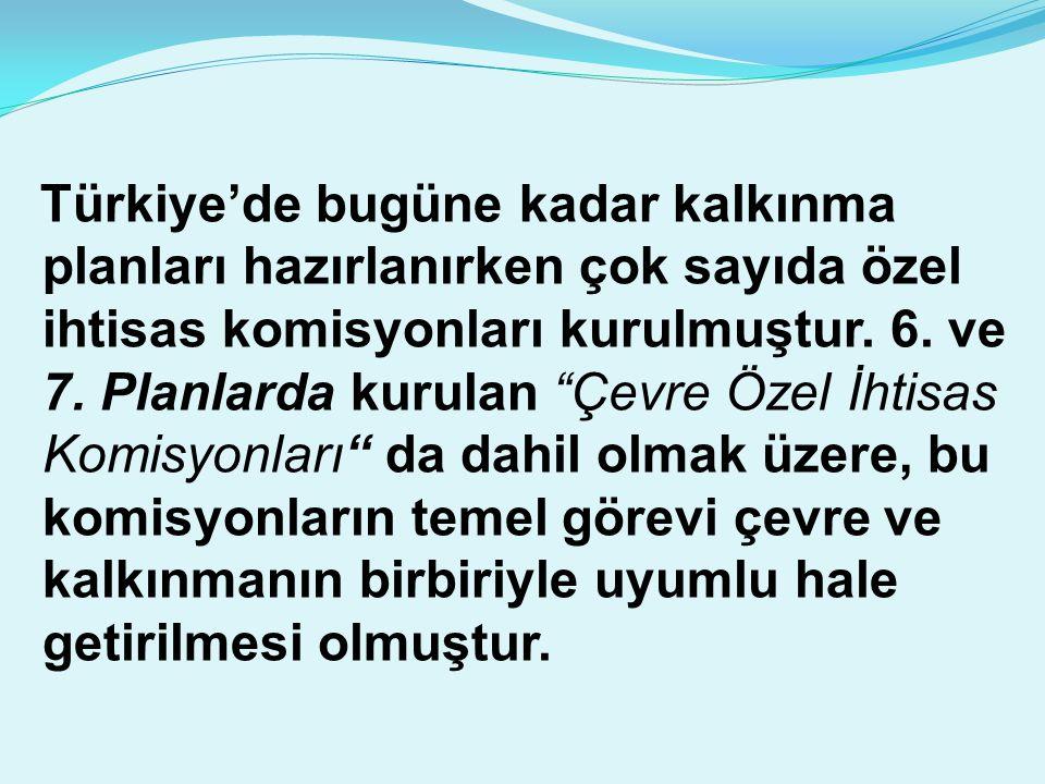 """Türkiye'de bugüne kadar kalkınma planları hazırlanırken çok sayıda özel ihtisas komisyonları kurulmuştur. 6. ve 7. Planlarda kurulan """"Çevre Özel İhtis"""