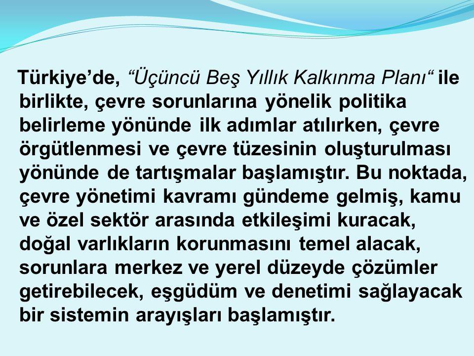 """Türkiye'de, """"Üçüncü Beş Yıllık Kalkınma Planı"""" ile birlikte, çevre sorunlarına yönelik politika belirleme yönünde ilk adımlar atılırken, çevre örgütle"""