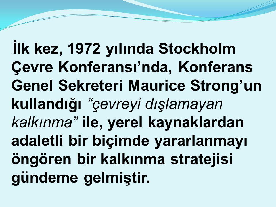 """İlk kez, 1972 yılında Stockholm Çevre Konferansı'nda, Konferans Genel Sekreteri Maurice Strong'un kullandığı """"çevreyi dışlamayan kalkınma"""" ile, yerel"""