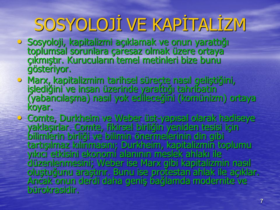 7 SOSYOLOJİ VE KAPİTALİZM • Sosyoloji, kapitalizmi açıklamak ve onun yarattığı toplumsal sorunlara çaresaz olmak üzere ortaya çıkmıştır. Kurucuların t