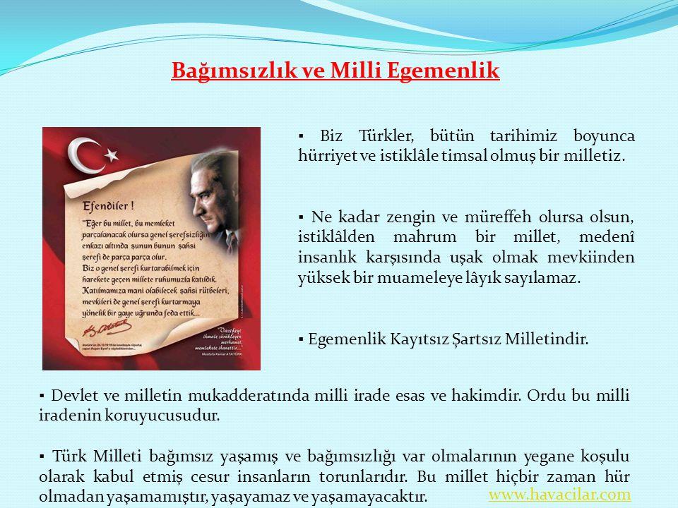 Bağımsızlık ve Milli Egemenlik ▪ Biz Türkler, bütün tarihimiz boyunca hürriyet ve istiklâle timsal olmuş bir milletiz. ▪ Ne kadar zengin ve müreffeh o