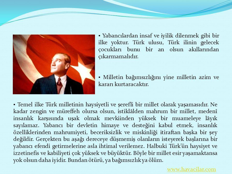 ▪ Yabancılardan insaf ve iyilik dilenmek gibi bir ilke yoktur. Türk ulusu, Türk ilinin gelecek çocukları bunu bir an olsun akıllarından çıkarmamalıdır