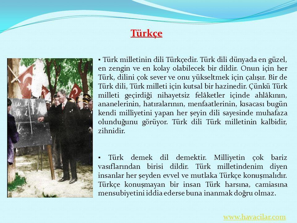 Türkçe ▪ Türk milletinin dili Türkçedir. Türk dili dünyada en güzel, en zengin ve en kolay olabilecek bir dildir. Onun için her Türk, dilini çok sever