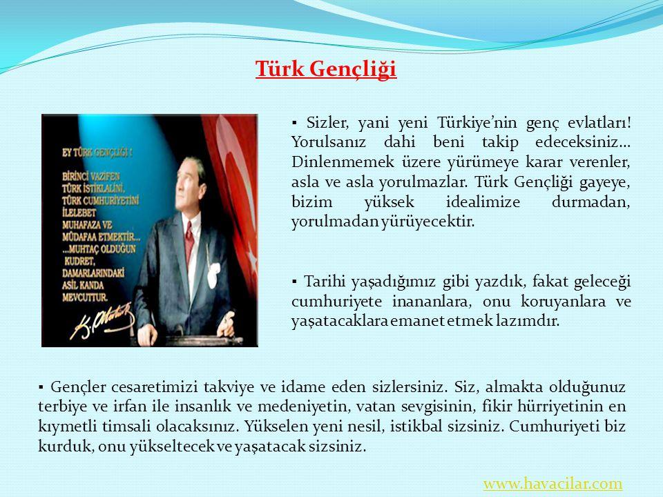 Türk Gençliği ▪ Sizler, yani yeni Türkiye'nin genç evlatları! Yorulsanız dahi beni takip edeceksiniz… Dinlenmemek üzere yürümeye karar verenler, asla