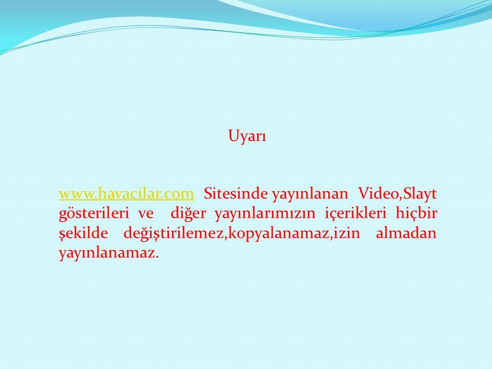 www.havacilar.com Sitesinde yayınlanan Video,Slayt gösterileri ve diğer yayınlarımızın içerikleri hiçbir şekilde değiştirilemez,kopyalanamaz,izin alma