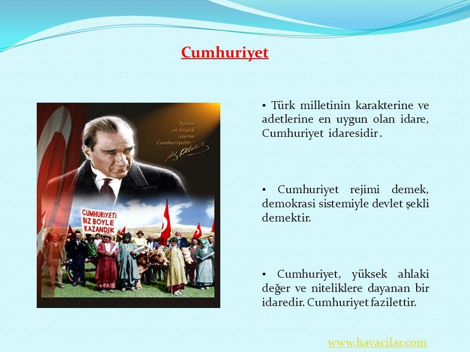 Cumhuriyet ▪ Türk milletinin karakterine ve adetlerine en uygun olan idare, Cumhuriyet idaresidir. ▪ Cumhuriyet rejimi demek, demokrasi sistemiyle dev