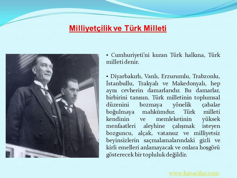 ▪ Cumhuriyeti'ni kuran Türk halkına, Türk milleti denir. ▪ Diyarbakırlı, Vanlı, Erzurumlu, Trabzonlu, İstanbullu, Trakyalı ve Makedonyalı, hep aynı ce