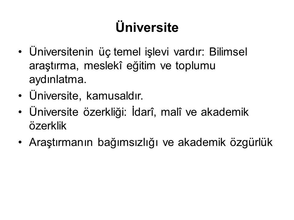 Üniversite •Üniversitenin üç temel işlevi vardır: Bilimsel araştırma, meslekî eğitim ve toplumu aydınlatma. •Üniversite, kamusaldır. •Üniversite özerk