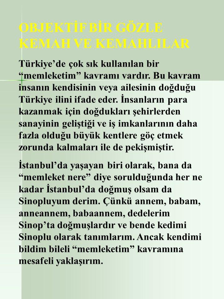 OBJEKTİF BİR GÖZLE KEMAH VE KEMAHLILAR Türkiye'de çok sık kullanılan bir memleketim kavramı vardır.