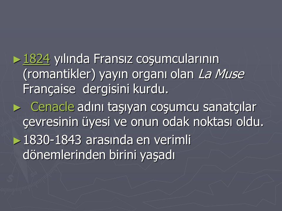 ► 1824 yılında Fransız coşumcularının (romantikler) yayın organı olan La Muse Française dergisini kurdu. 1824 ► Cenacle adını taşıyan coşumcu sanatçıl