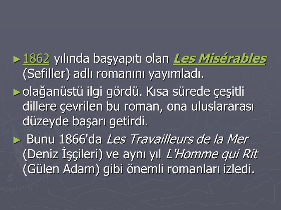 ► 1862 yılında başyapıtı olan Les Misérables (Sefiller) adlı romanını yayımladı. 1862Les Misérables 1862Les Misérables ► olağanüstü ilgi gördü. Kısa s