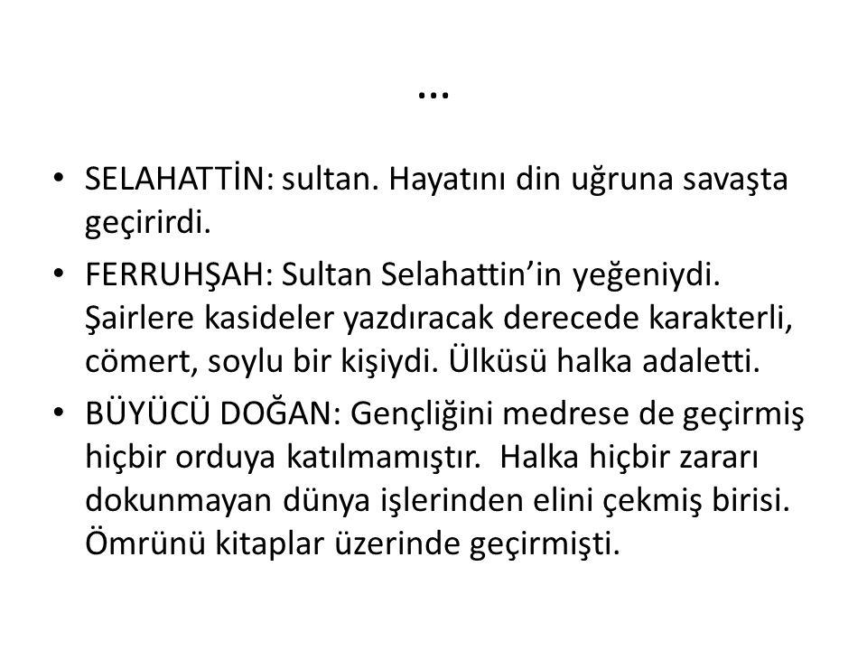 … • SELAHATTİN: sultan. Hayatını din uğruna savaşta geçirirdi. • FERRUHŞAH: Sultan Selahattin'in yeğeniydi. Şairlere kasideler yazdıracak derecede kar