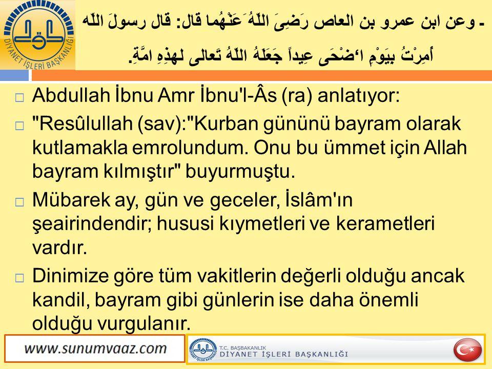  Abdullah İbnu Amr İbnu'l-Âs (ra) anlatıyor: 