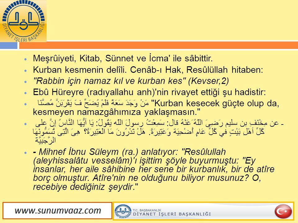  Meşrûiyeti, Kitab, Sünnet ve İcma' ile sâbittir.  Kurban kesmenin delîli. Cenâb-ı Hak, Resûlüllah hitaben: 