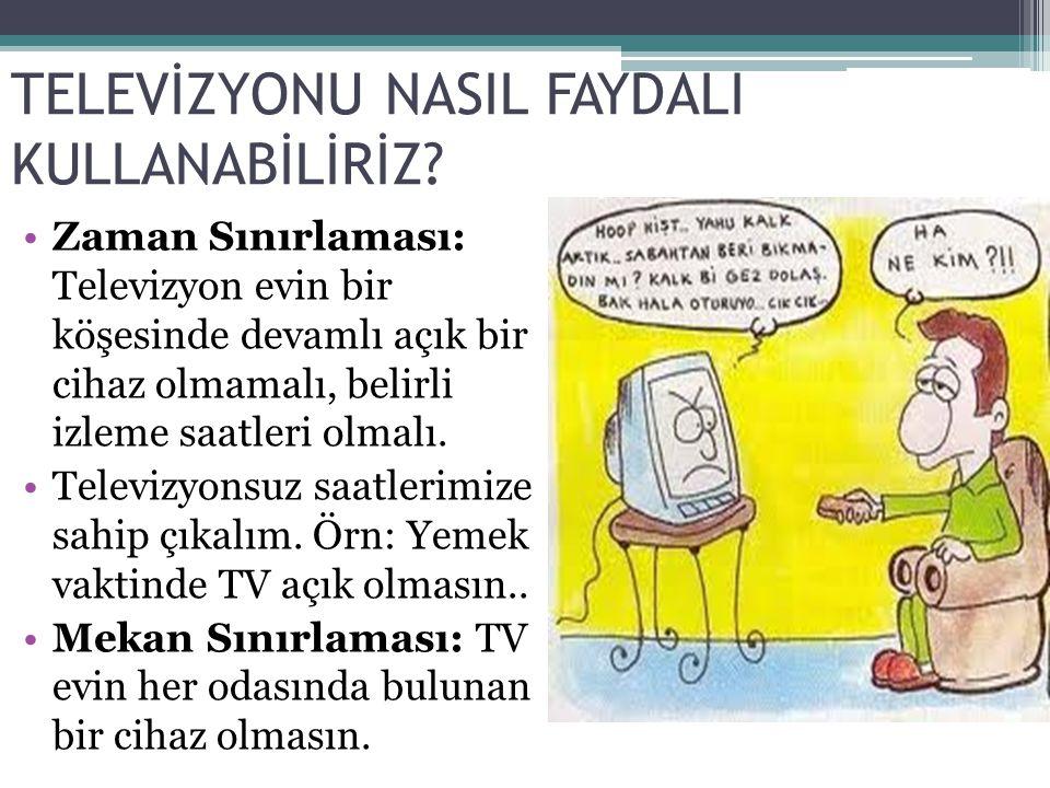 TELEVİZYONU NASIL FAYDALI KULLANABİLİRİZ? •Zaman Sınırlaması: Televizyon evin bir köşesinde devamlı açık bir cihaz olmamalı, belirli izleme saatleri o