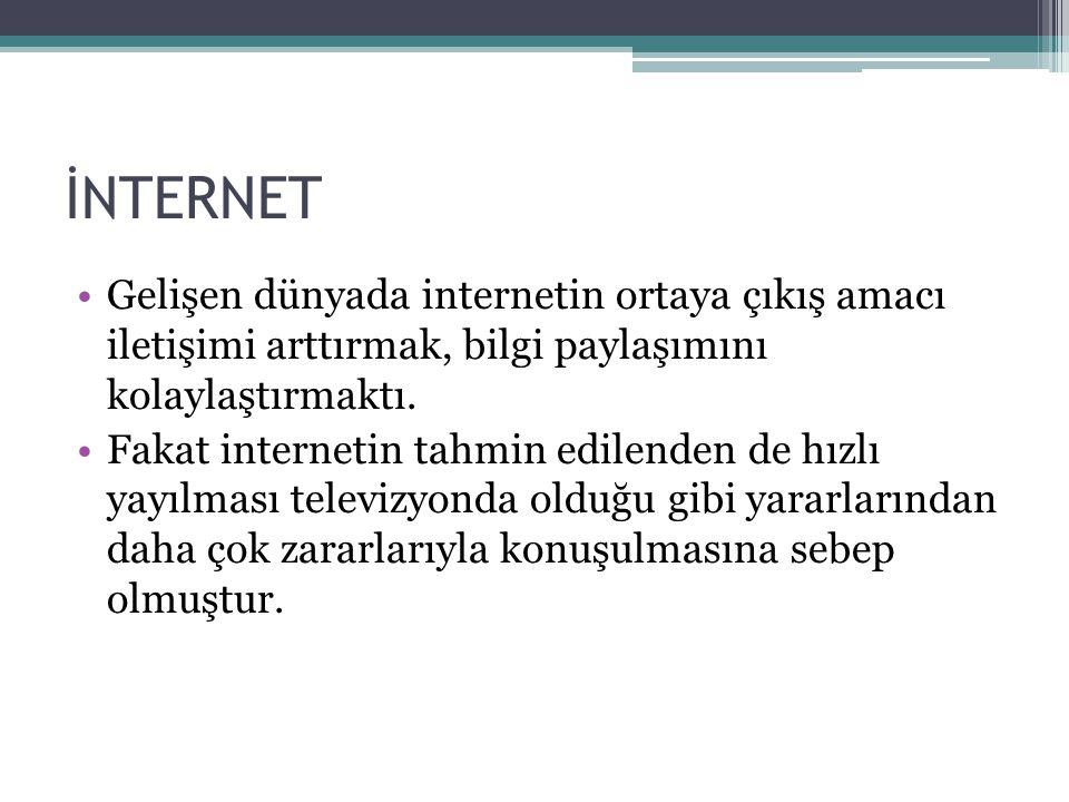 İNTERNET •Gelişen dünyada internetin ortaya çıkış amacı iletişimi arttırmak, bilgi paylaşımını kolaylaştırmaktı. •Fakat internetin tahmin edilenden de