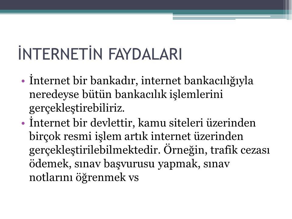 İNTERNETİN FAYDALARI •İnternet bir bankadır, internet bankacılığıyla neredeyse bütün bankacılık işlemlerini gerçekleştirebiliriz. •İnternet bir devlet