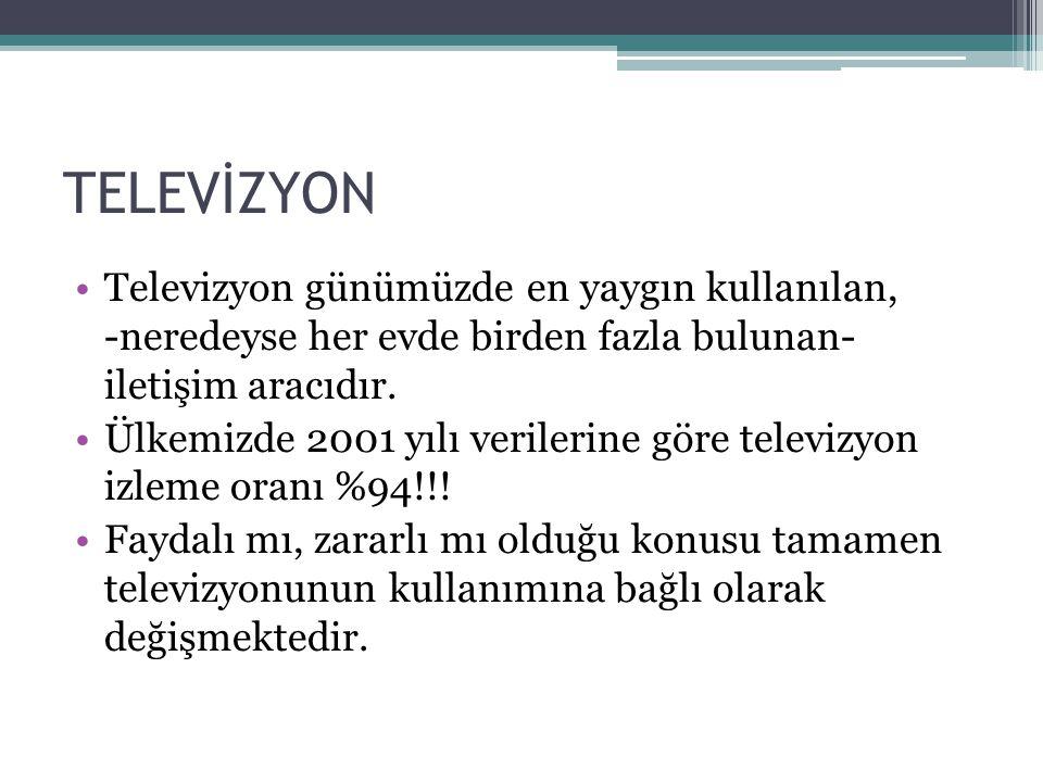 TELEVİZYON •Televizyon günümüzde en yaygın kullanılan, -neredeyse her evde birden fazla bulunan- iletişim aracıdır. •Ülkemizde 2001 yılı verilerine gö