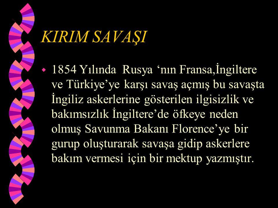 KIRIM SAVAŞI w 1854 Yılında Rusya 'nın Fransa,İngiltere ve Türkiye'ye karşı savaş açmış bu savaşta İngiliz askerlerine gösterilen ilgisizlik ve bakıms