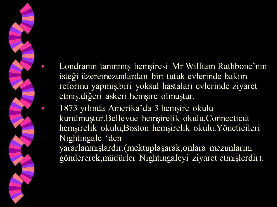 w Londranın tanınmış hemşiresi Mr William Rathbone'nın isteği üzeremezunlardan biri tutuk evlerinde bakım reformu yapmış,biri yoksul hastaları evlerin