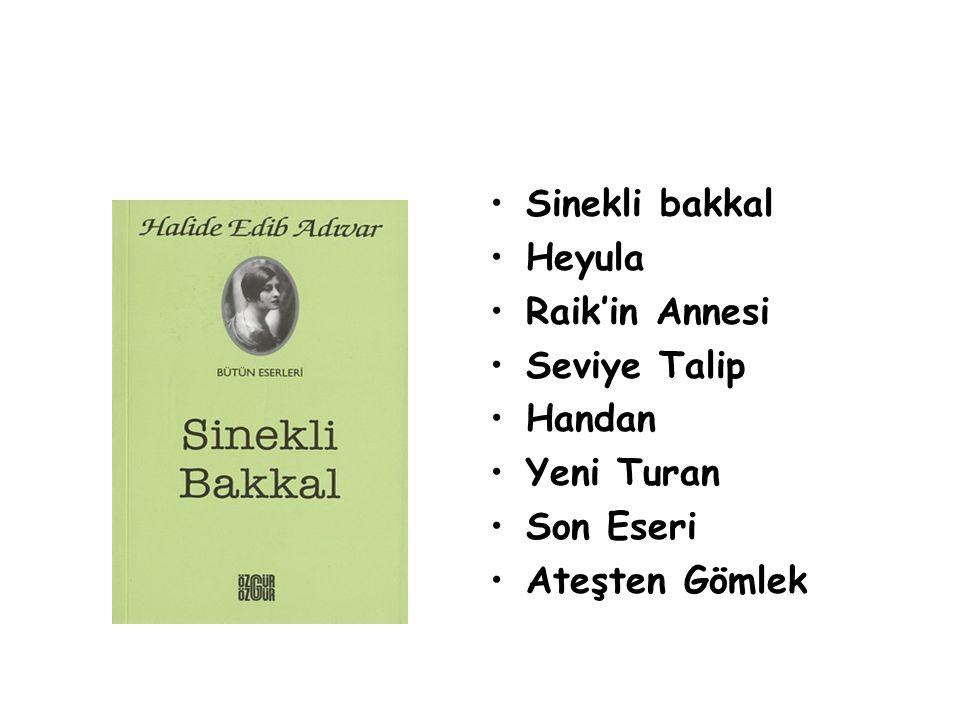 •Sinekli bakkal •Heyula •Raik'in Annesi •Seviye Talip •Handan •Yeni Turan •Son Eseri •Ateşten Gömlek