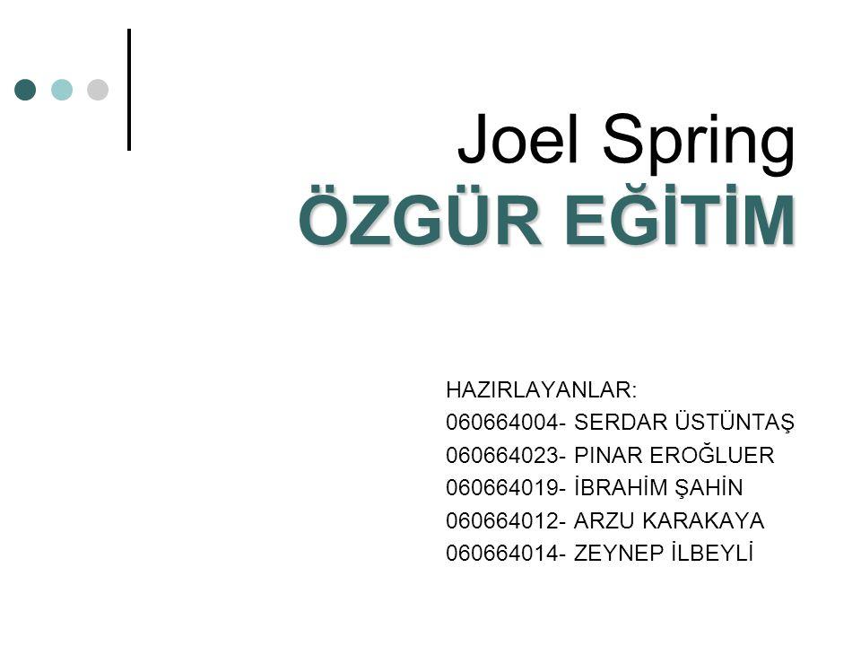 ÖZGÜR EĞİTİM Joel Spring ÖZGÜR EĞİTİM HAZIRLAYANLAR: 060664004- SERDAR ÜSTÜNTAŞ 060664023- PINAR EROĞLUER 060664019- İBRAHİM ŞAHİN 060664012- ARZU KAR